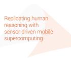 White Paper: Replicating human reasoning with sensor-driven mobile supercomputing